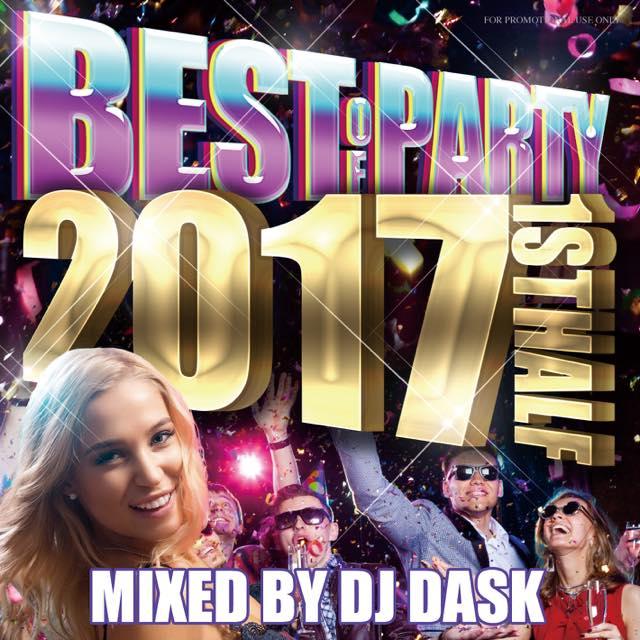 【2017年上半期パーティーベスト!!!】DJ DASK / THE BEST OF PARTY 2017 1st Half (2枚組) [DKCD-260]