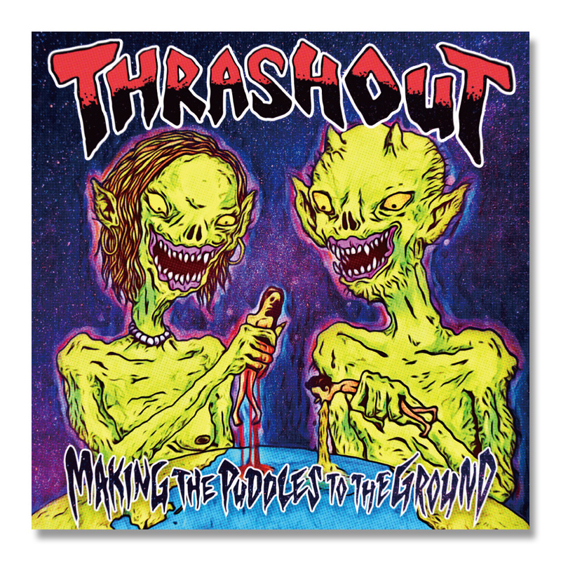 THRASHOUT / Making The Puddles To The Ground [CKCA-1072]