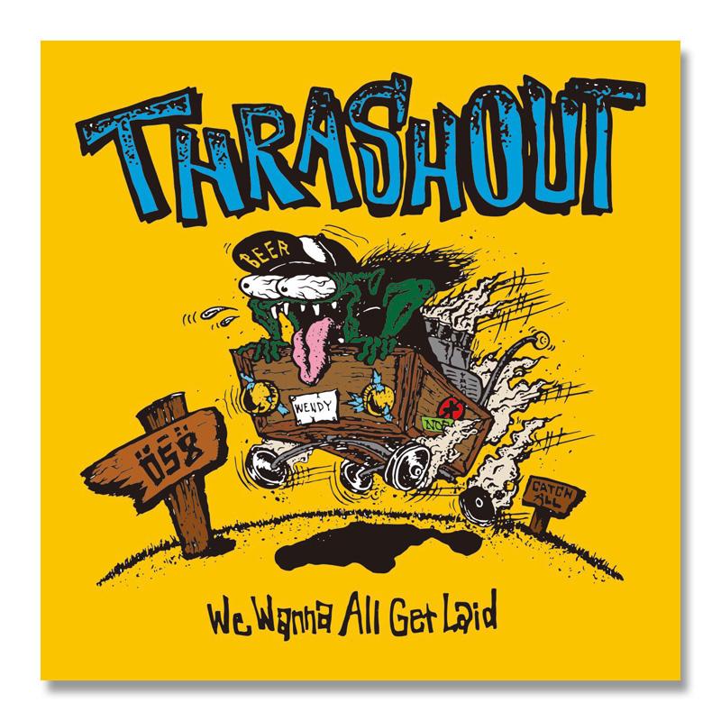 THRASHOUT / We Wanna All Get Laid [CKCA-1065]