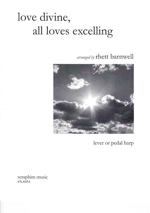 love divine,all loves excelling/Rhett Barnwell