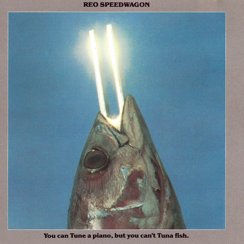 REO SPEEDWAGON/YOU CAN TUNE A PIANO, BUT YOU CAN'T TUNA FISH