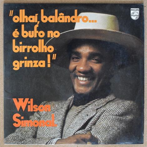 Wilson Simonal - Olhai Balandro... E Bufo No Birrolho Grinza!