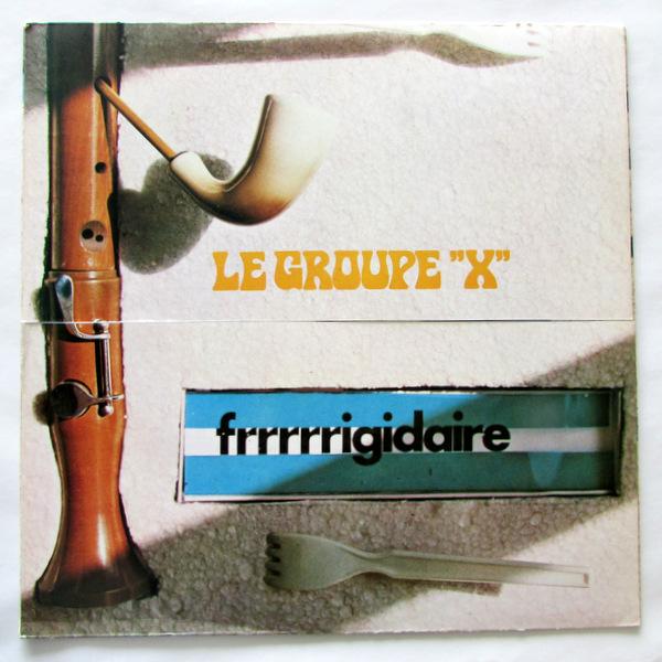 """Le Groupe """" X """" - frrrrrigidaire"""