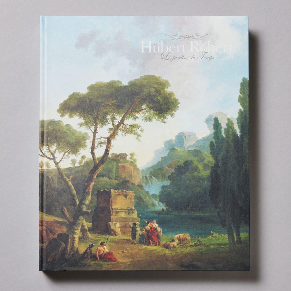ユベール・ロベール 時間の庭<br>Hubert Robert les jardins du temps