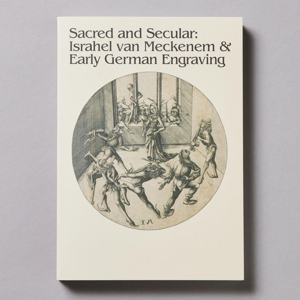 メッケネムとドイツ初期銅版画:<br>聖なるもの、俗なるもの<br>Sacred and Secular:<br>Israhel van Meckenem & Early German Engraving